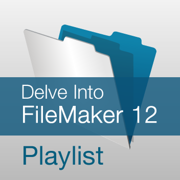 Delve into FileMaker 12 Playlist