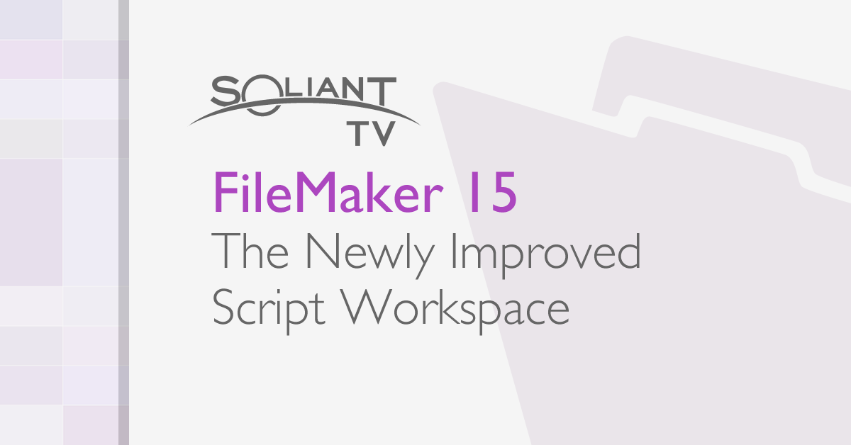 FileMaker 15: Improved Script Workspace - Soliant Consulting