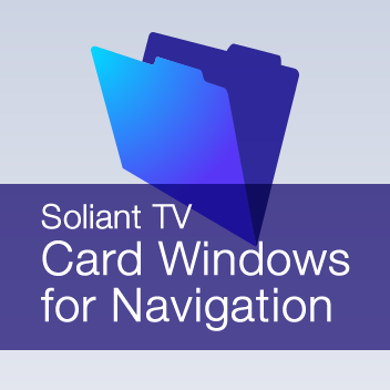 Soliant TV: Card Windows for Navigation
