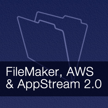 FileMaker, AWS, and AppStream 2.0